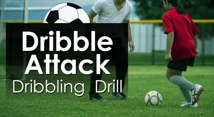 Dribble Attack - Dribbling Drill